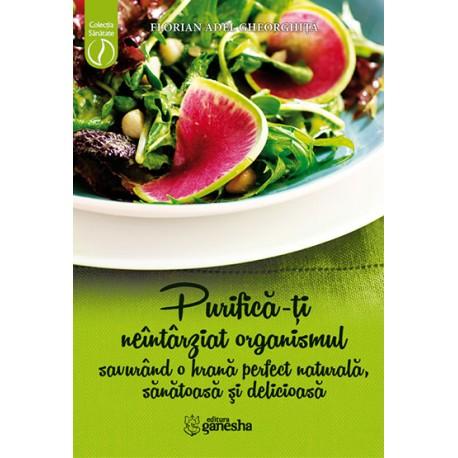 Purifică-ți neîntârziat organismul savurând o hrană perfect naturală, sănătoasă și delicioasă