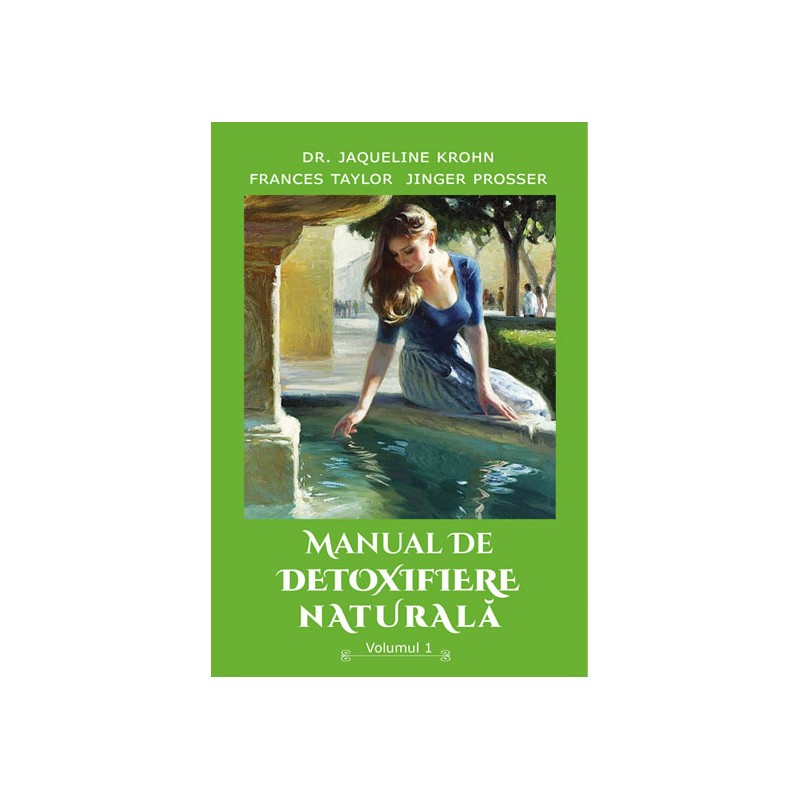 Manual de detoxifiere naturală, Vol. 1 - Editura Ganesha SRL